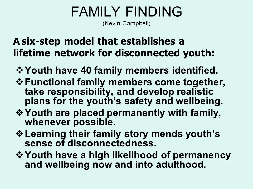 FAMILY FINDING (Kevin Campbell)  Youth have 40 family members identified.