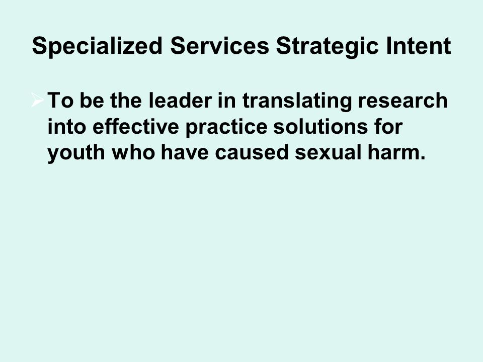  To be the leader in translating research into effective practice solutions for youth who have caused sexual harm.
