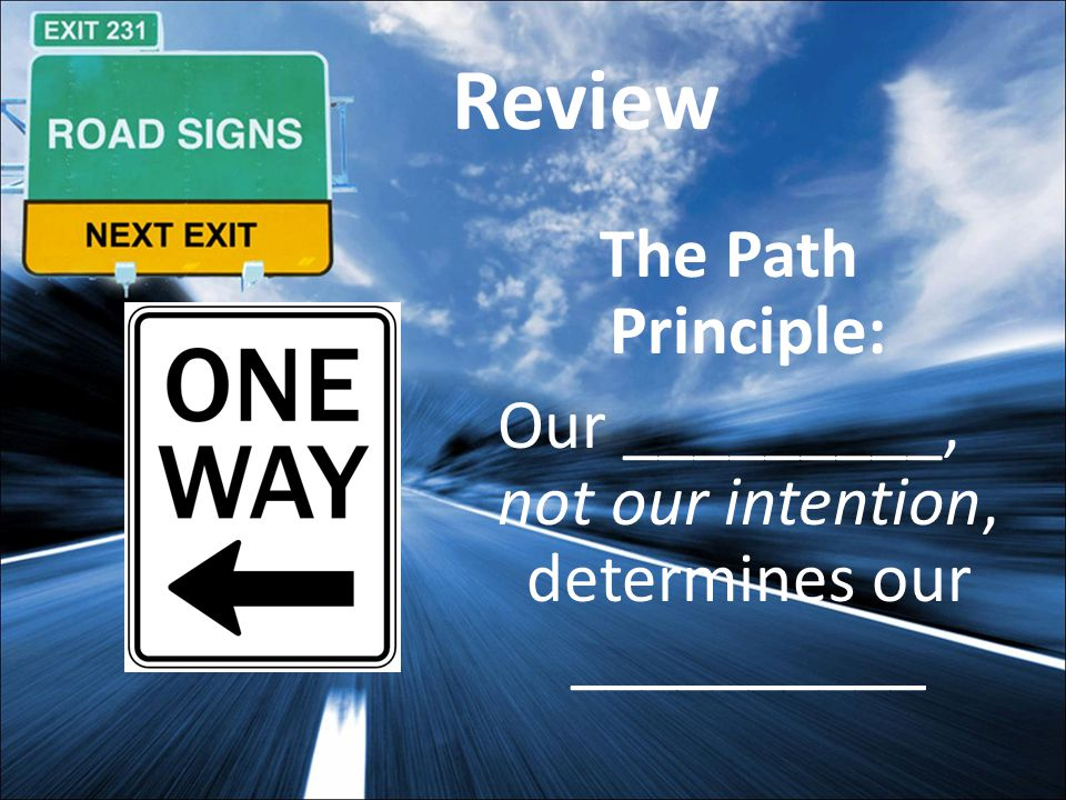 Review The Path Principle: Our direction, not our intention, determines our destination