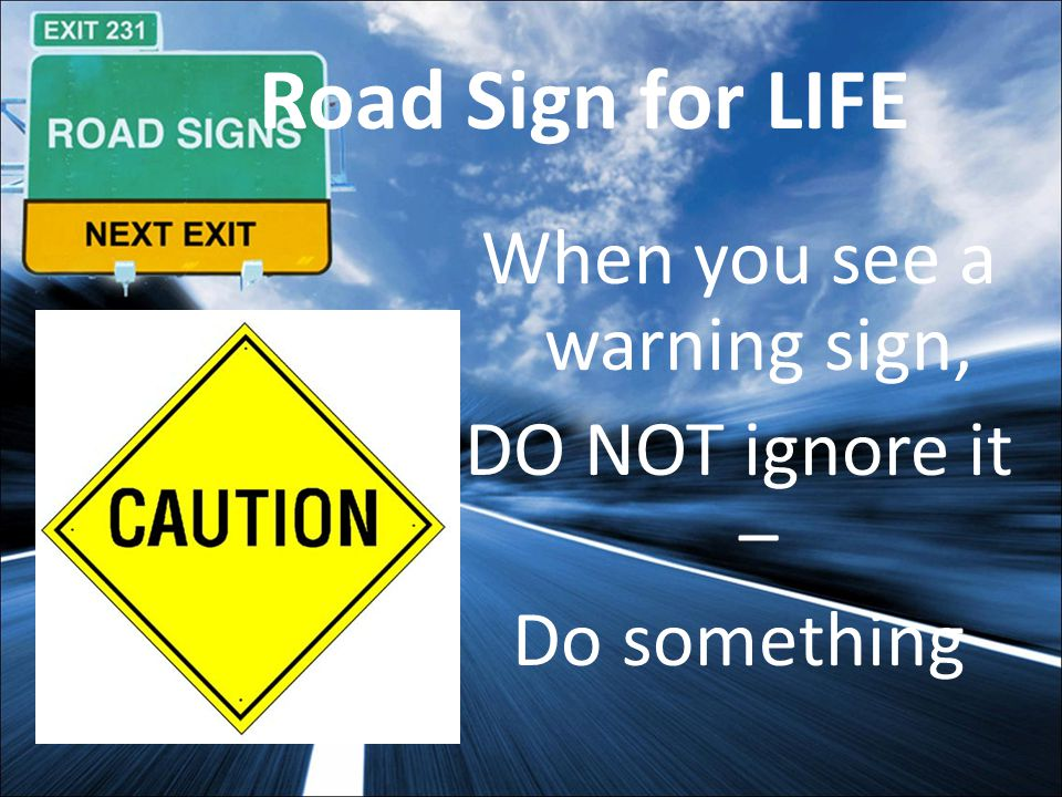 When we see a caution sign in our lives, we have to make a decision.