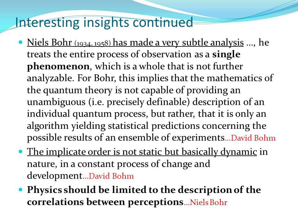 Interesting insights continued Niels Bohr (1934, 1958) has made a very subtle analysis …, he treats the entire process of observation as a single phenomenon, which is a whole that is not further analyzable.