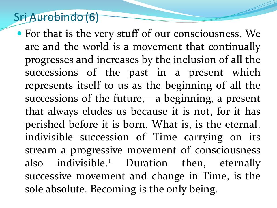 Sri Aurobindo (6) For that is the very stuff of our consciousness.