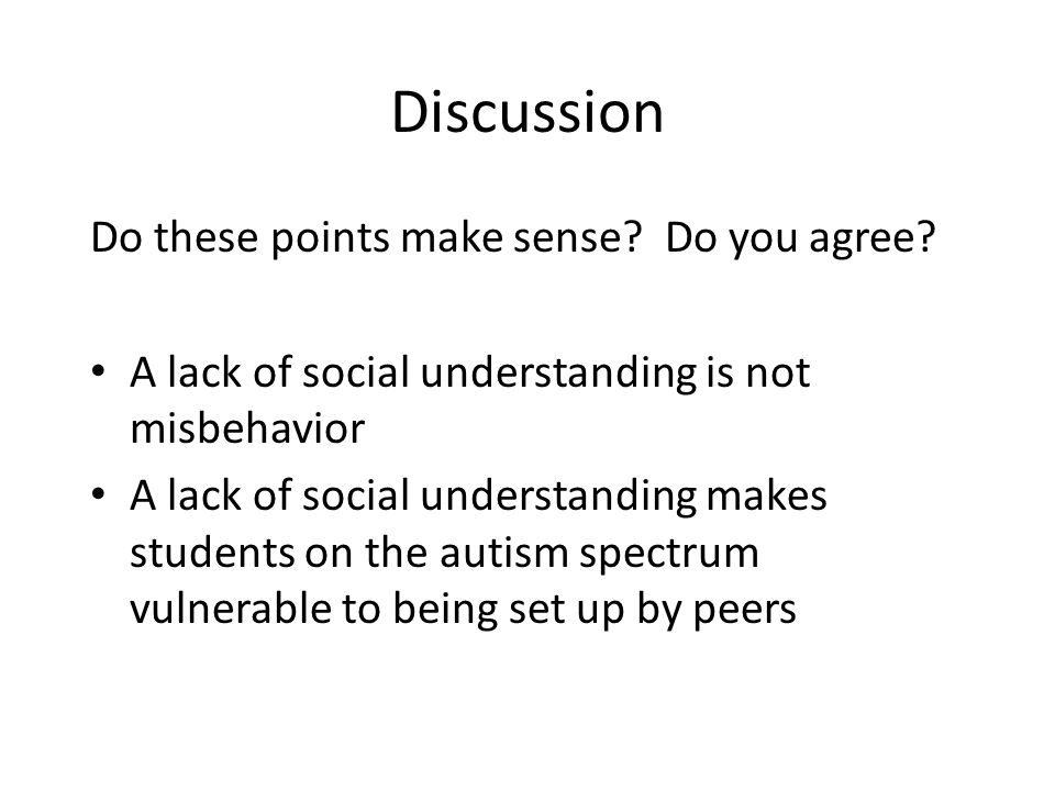 Discussion Do these points make sense? Do you agree? A lack of social understanding is not misbehavior A lack of social understanding makes students o