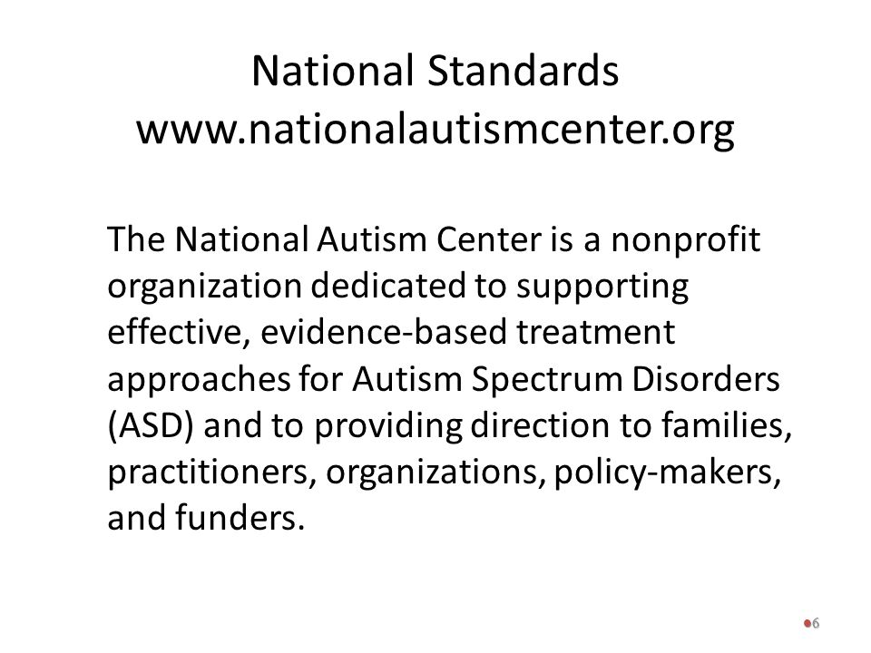 National Standards www.nationalautismcenter.org The National Autism Center is a nonprofit organization dedicated to supporting effective, evidence-bas