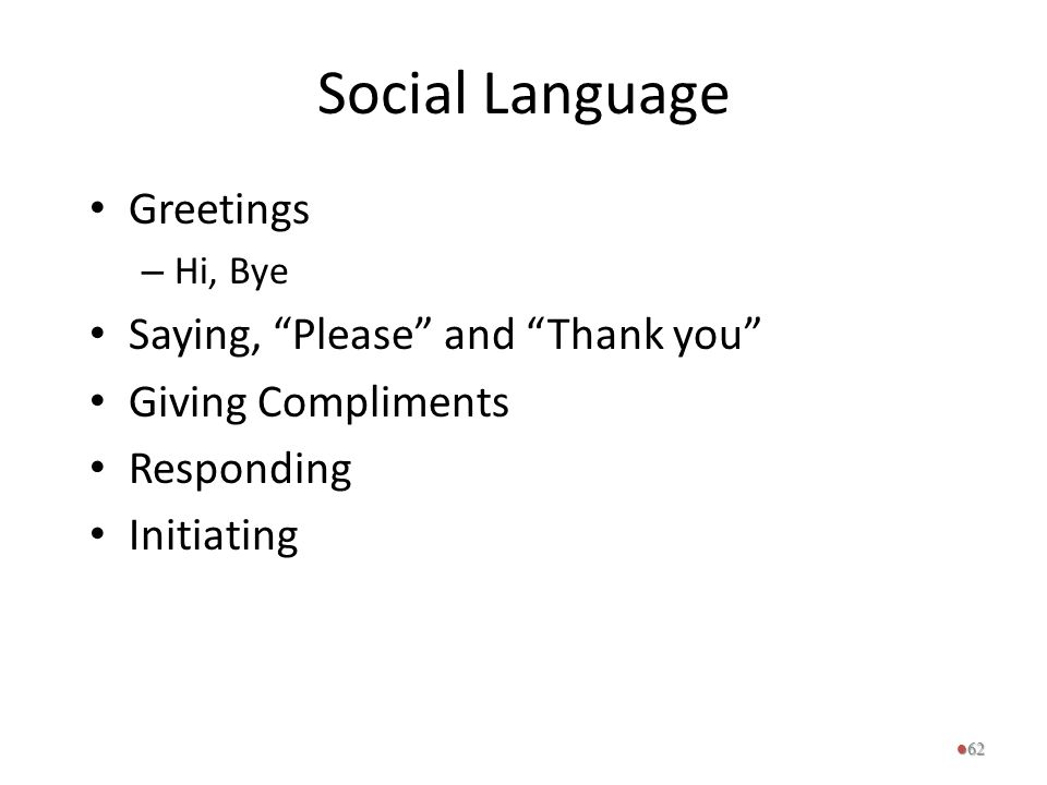 """Social Language Greetings – Hi, Bye Saying, """"Please"""" and """"Thank you"""" Giving Compliments Responding Initiating 62"""