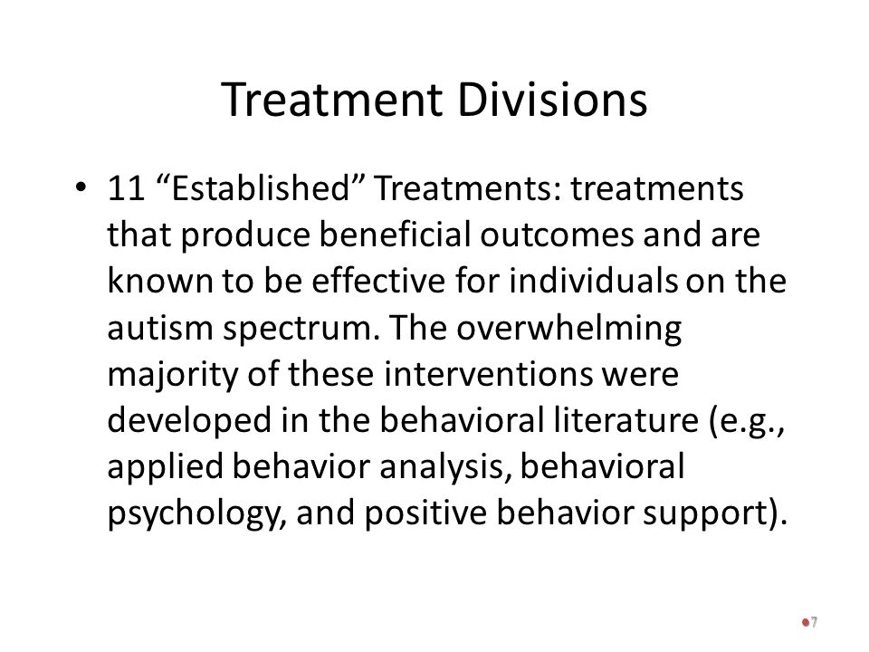 """Treatment Divisions 11 """"Established"""" Treatments: treatments that produce beneficial outcomes and are known to be effective for individuals on the auti"""