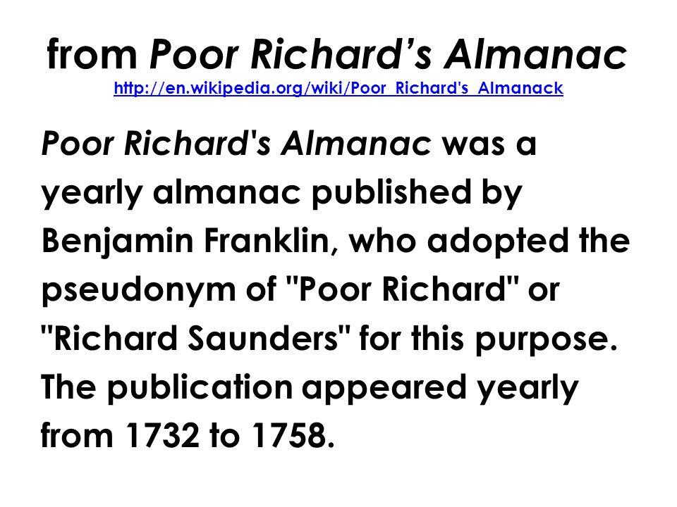 from Poor Richard's Almanac http://en.wikipedia.org/wiki/Poor_Richard's_Almanack http://en.wikipedia.org/wiki/Poor_Richard's_Almanack Poor Richard's A