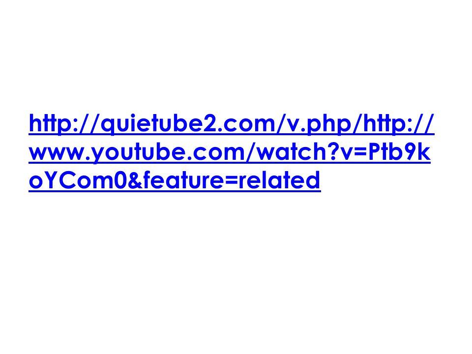 http://quietube2.com/v.php/http:// www.youtube.com/watch?v=Ptb9k oYCom0&feature=related