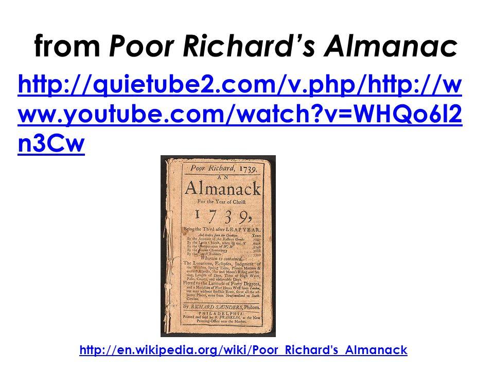 from Poor Richard's Almanac http://en.wikipedia.org/wiki/Poor_Richard s_Almanack http://quietube2.com/v.php/http://w ww.youtube.com/watch v=WHQo6l2 n3Cw