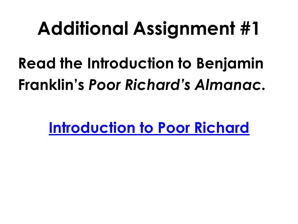 Additional Assignment #1 Read the Introduction to Benjamin Franklin's Poor Richard's Almanac. Introduction to Poor Richard