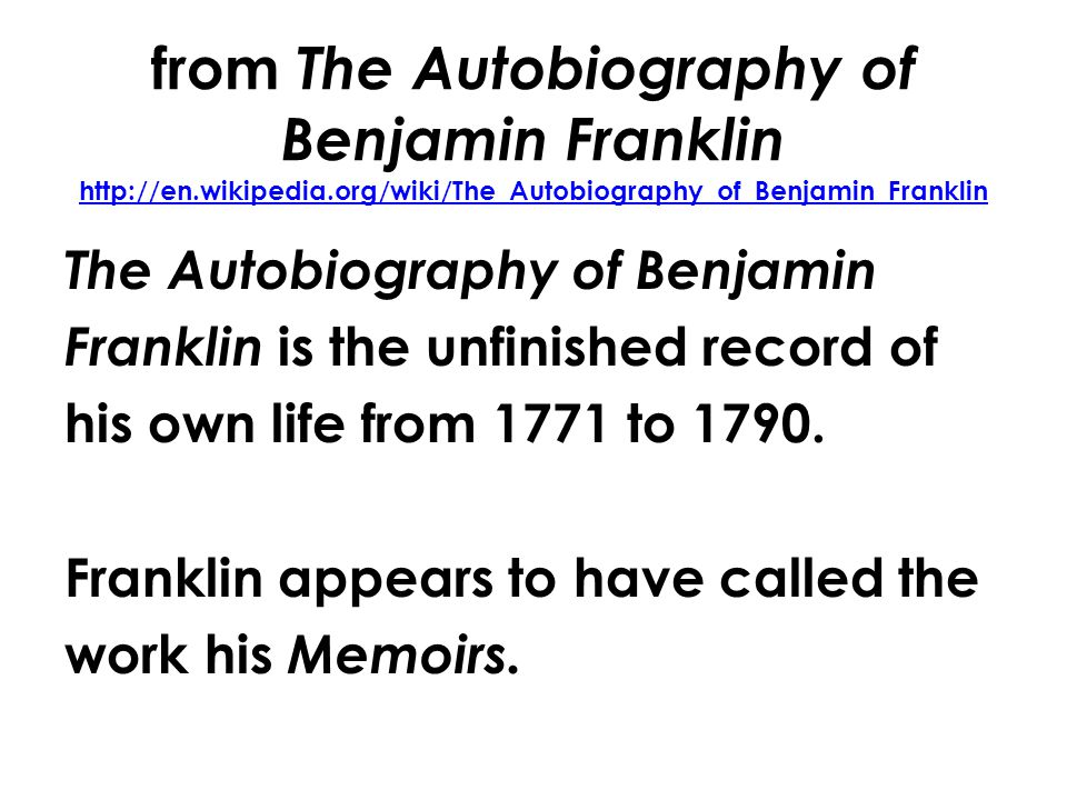 from The Autobiography of Benjamin Franklin http://en.wikipedia.org/wiki/The_Autobiography_of_Benjamin_Franklin http://en.wikipedia.org/wiki/The_Autob