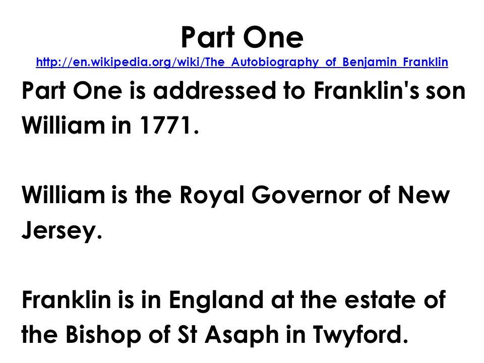 Part One http://en.wikipedia.org/wiki/The_Autobiography_of_Benjamin_Franklin http://en.wikipedia.org/wiki/The_Autobiography_of_Benjamin_Franklin Part