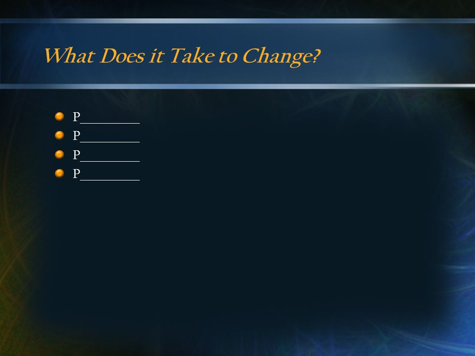 What Does it Take to Change? P____________
