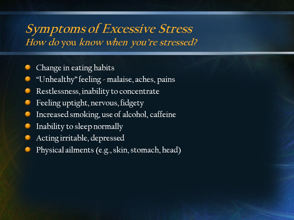 Symptoms of Excessive Stress How do you know when you're stressed.