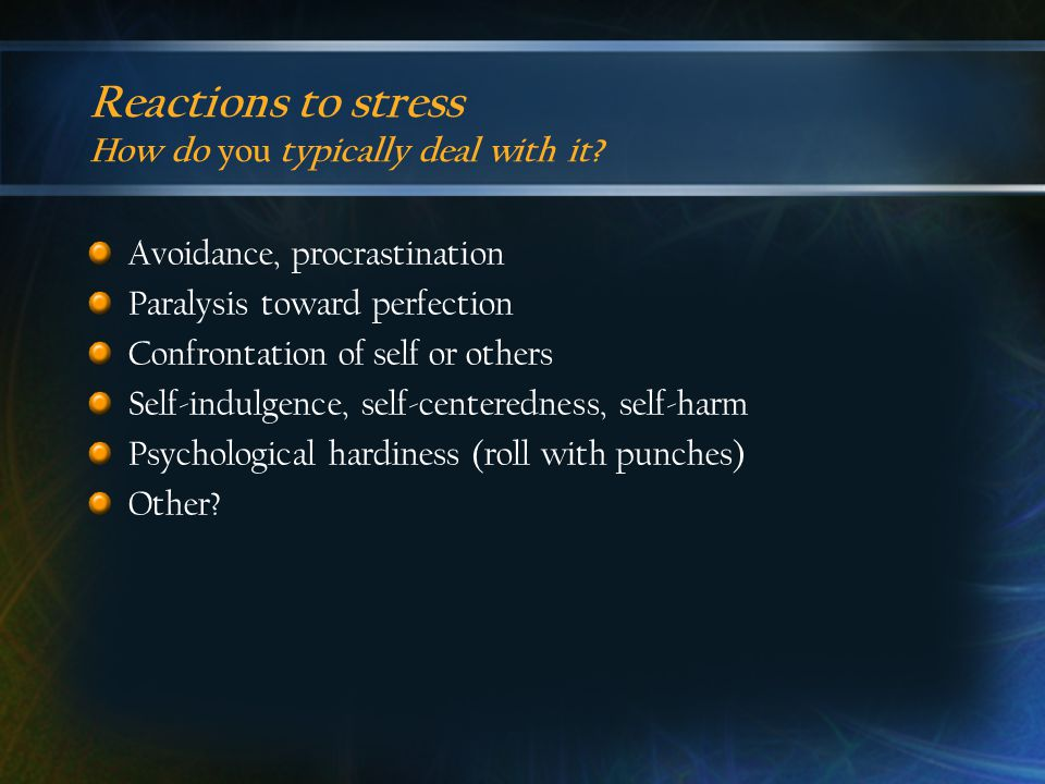 Reactions to stress How do you typically deal with it.