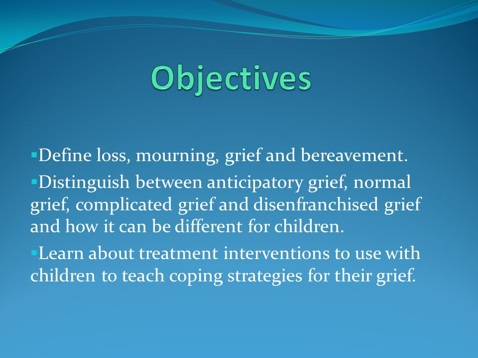  Define loss, mourning, grief and bereavement.