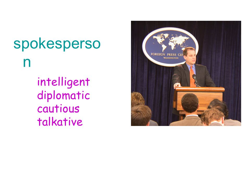 spokesperso n intelligent diplomatic cautious talkative