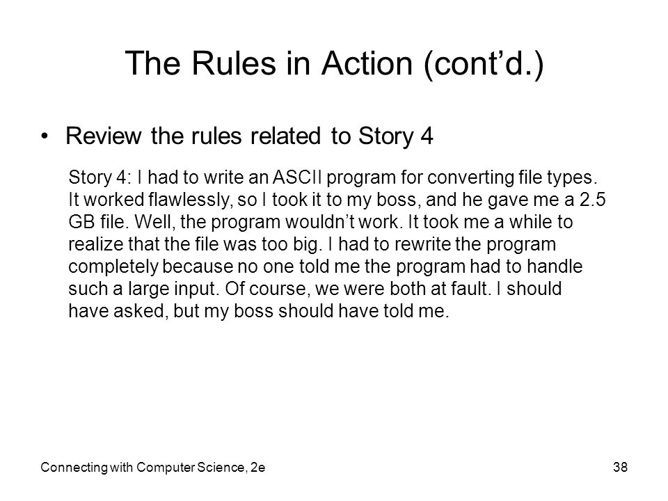 Connecting with Computer Science, 2e38 The Rules in Action (cont'd.) Review the rules related to Story 4 Story 4: I had to write an ASCII program for