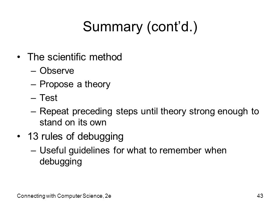 Summary (cont'd.) The scientific method –Observe –Propose a theory –Test –Repeat preceding steps until theory strong enough to stand on its own 13 rul