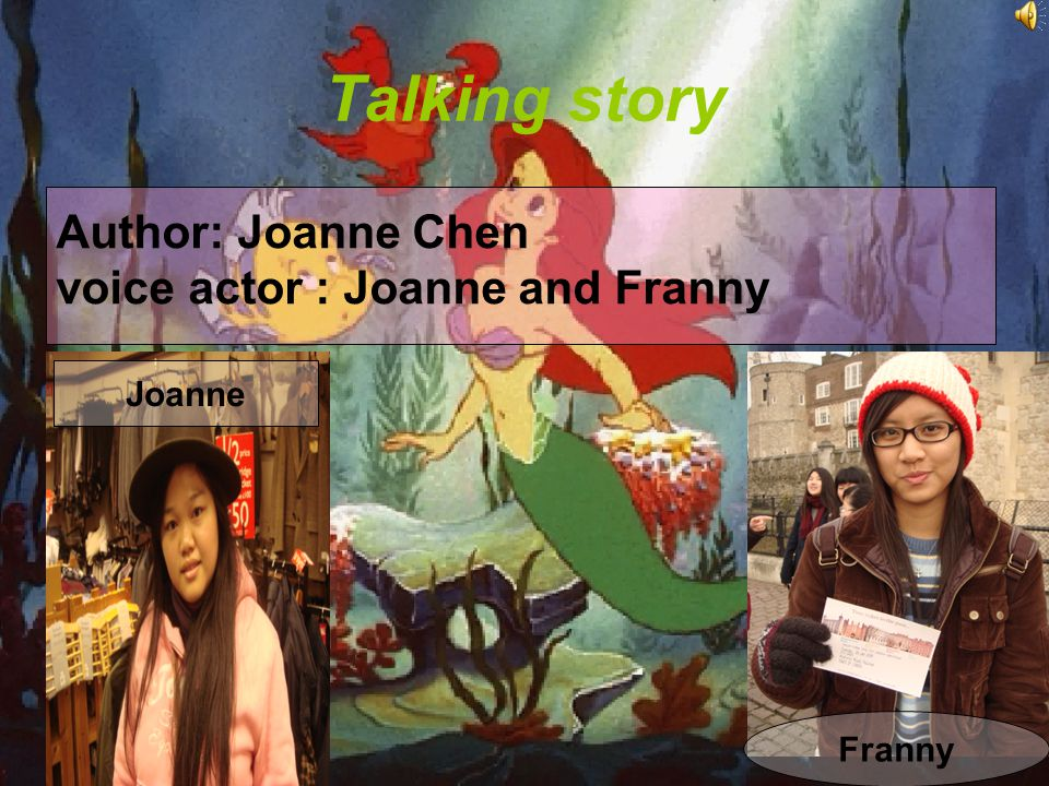 Talking story Joanne Franny Author: Joanne Chen voice actor : Joanne and Franny