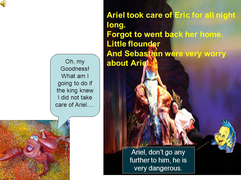 Ariel took care of Eric for all night long. Forgot to went back her home.