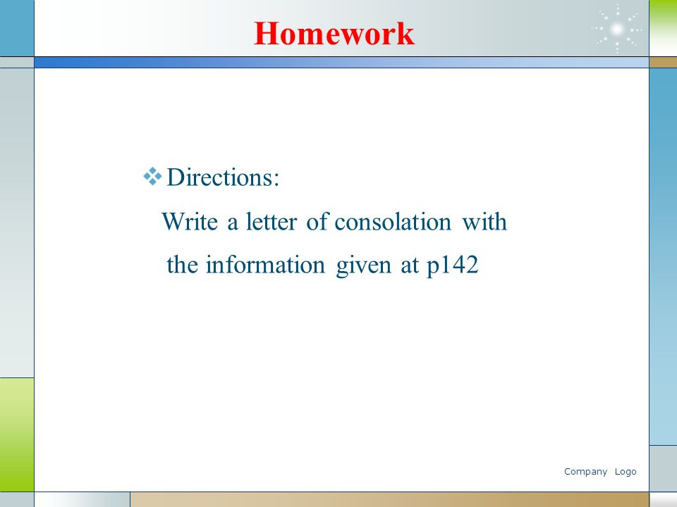 Company Logo Homework  Directions: Write a letter of consolation with the information given at p142