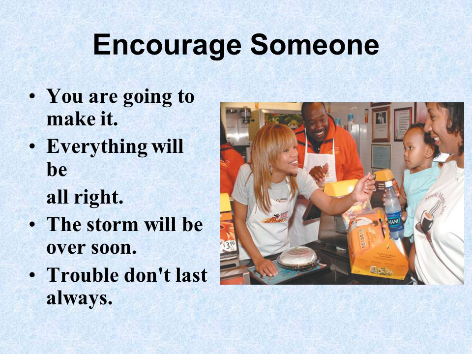 Encourage Someone You are going to make it.Everything will be all right.