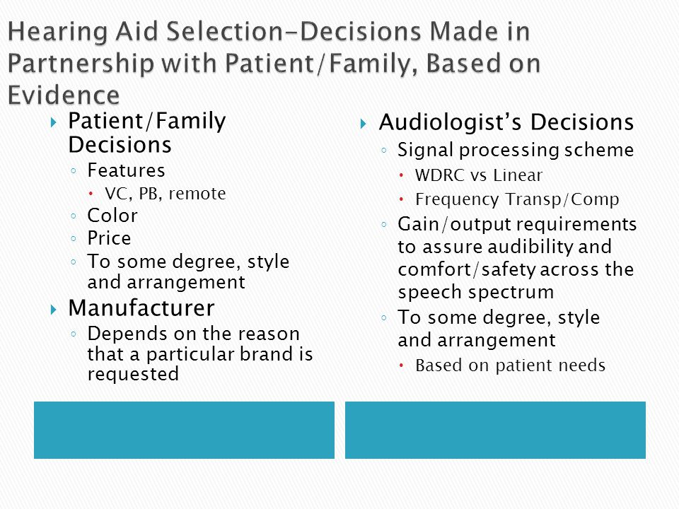  Patient/Family Decisions ◦ Features  VC, PB, remote ◦ Color ◦ Price ◦ To some degree, style and arrangement  Manufacturer ◦ Depends on the reason