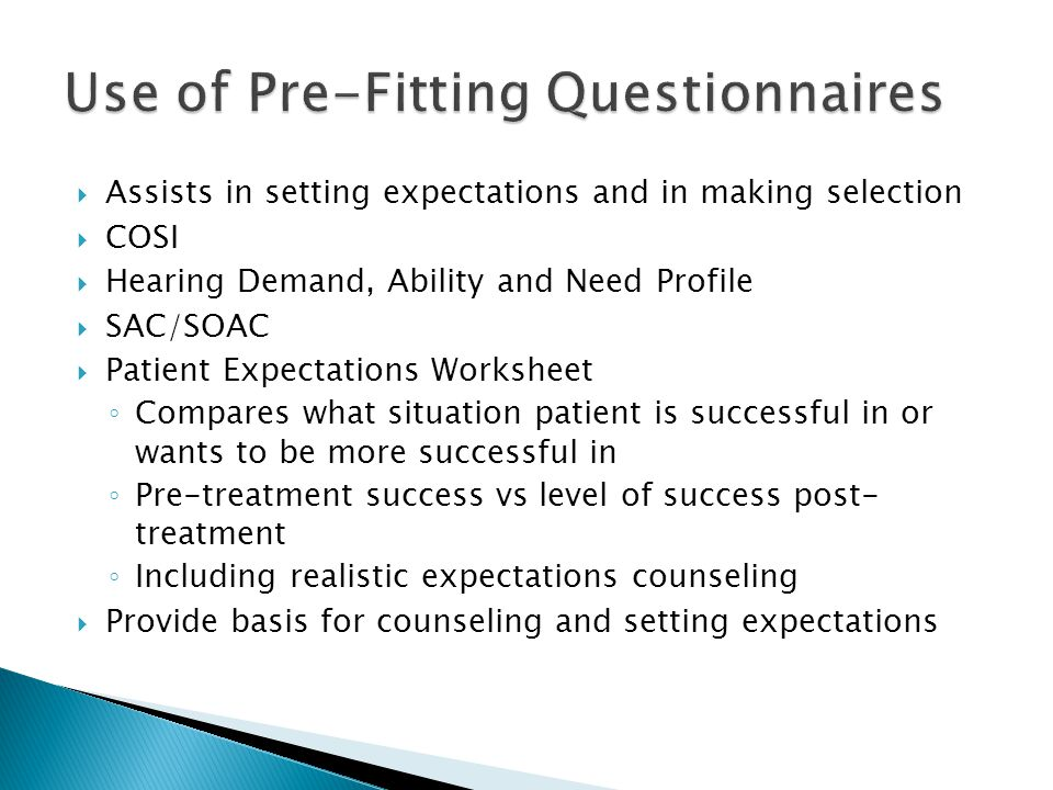  Assists in setting expectations and in making selection  COSI  Hearing Demand, Ability and Need Profile  SAC/SOAC  Patient Expectations Workshee