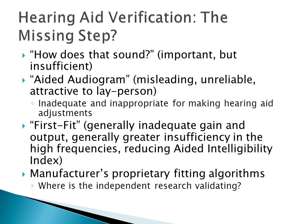 """ """"How does that sound?"""" (important, but insufficient)  """"Aided Audiogram"""" (misleading, unreliable, attractive to lay-person) ◦ Inadequate and inappro"""
