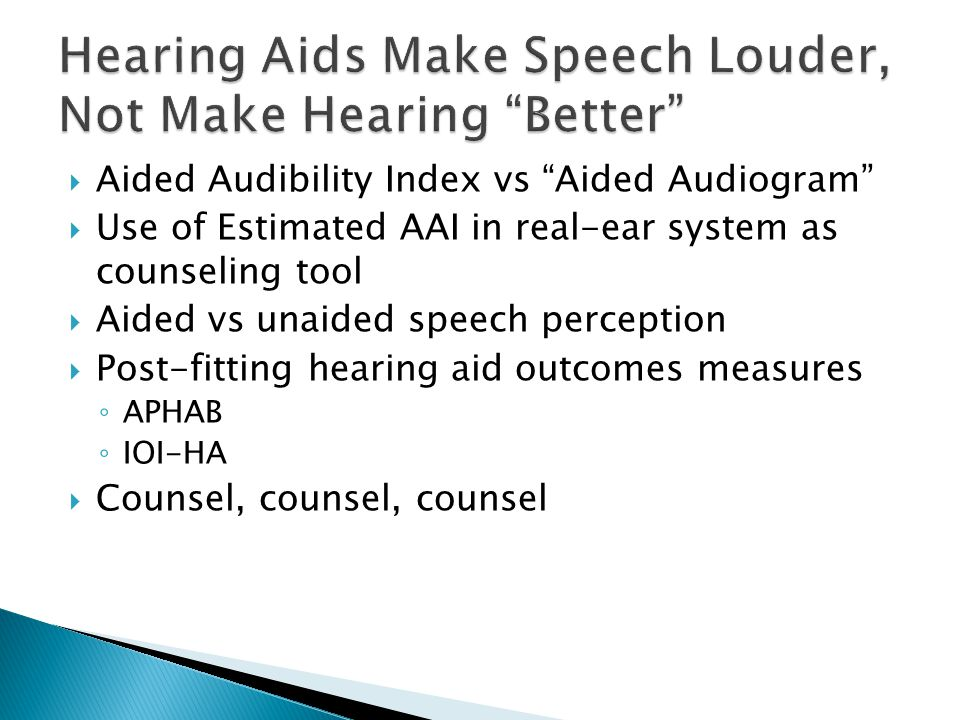 """ Aided Audibility Index vs """"Aided Audiogram""""  Use of Estimated AAI in real-ear system as counseling tool  Aided vs unaided speech perception  Post"""