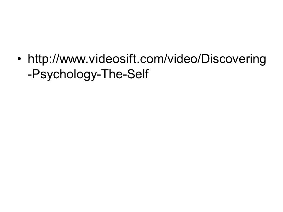 http://www.videosift.com/video/Discovering -Psychology-The-Self