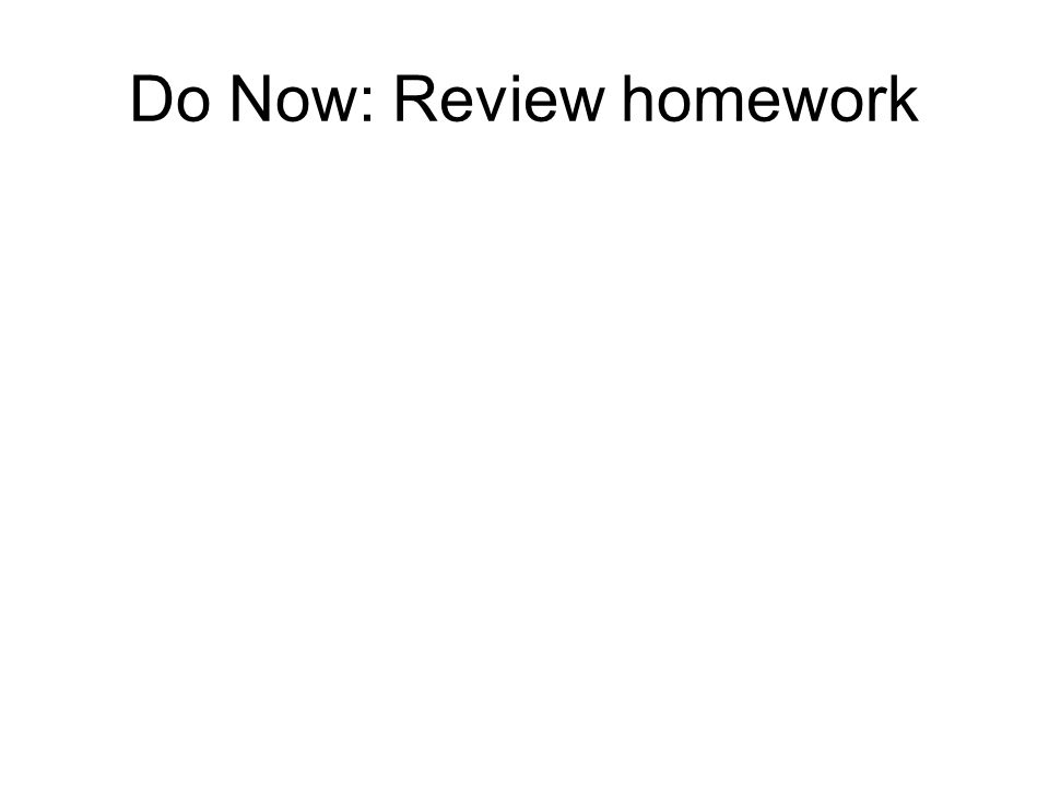 Do Now: Review homework