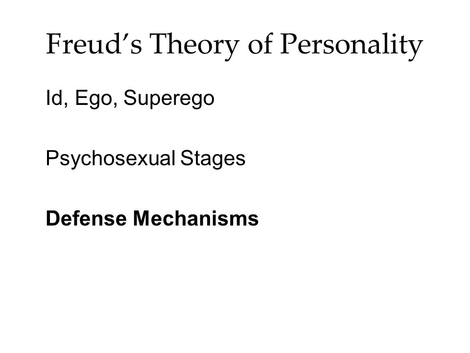 Freud's Theory of Personality Id, Ego, Superego Psychosexual Stages Defense Mechanisms
