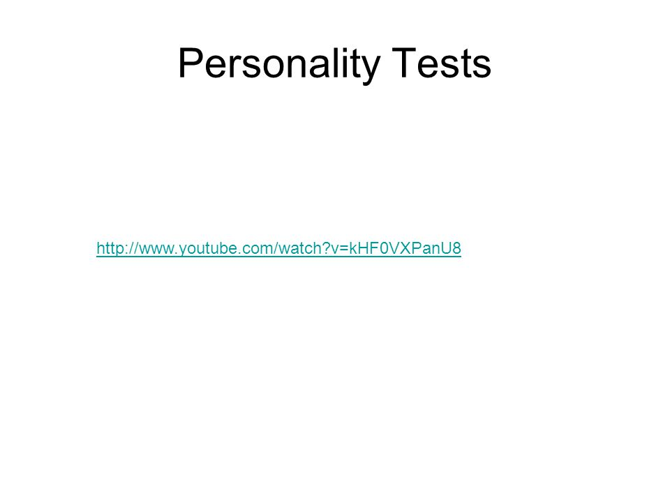 Personality Tests http://www.youtube.com/watch?v=kHF0VXPanU8