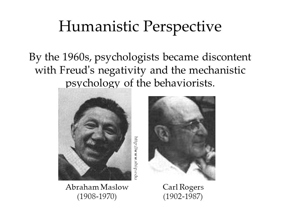 Humanistic Perspective By the 1960s, psychologists became discontent with Freud ' s negativity and the mechanistic psychology of the behaviorists.