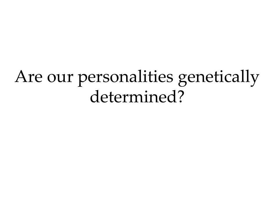 Are our personalities genetically determined?