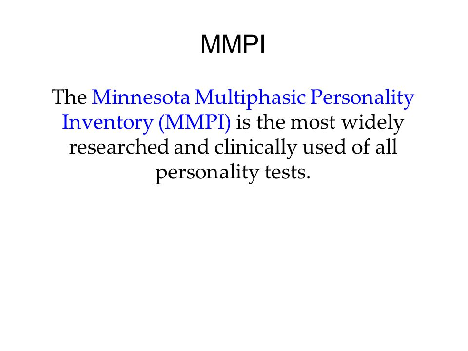 MMPI The Minnesota Multiphasic Personality Inventory (MMPI) is the most widely researched and clinically used of all personality tests.