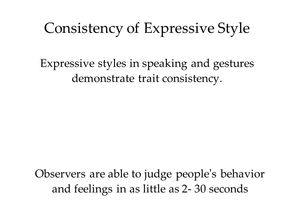 Consistency of Expressive Style Expressive styles in speaking and gestures demonstrate trait consistency.