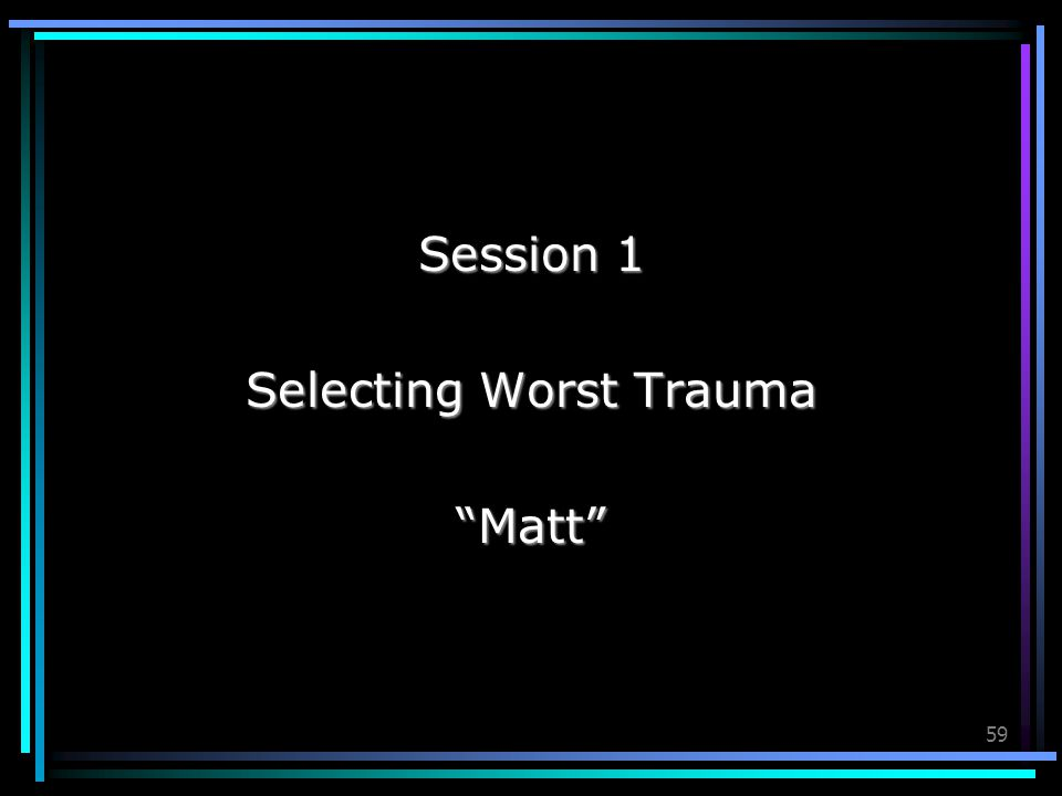 "59 Session 1 Selecting Worst Trauma ""Matt"""