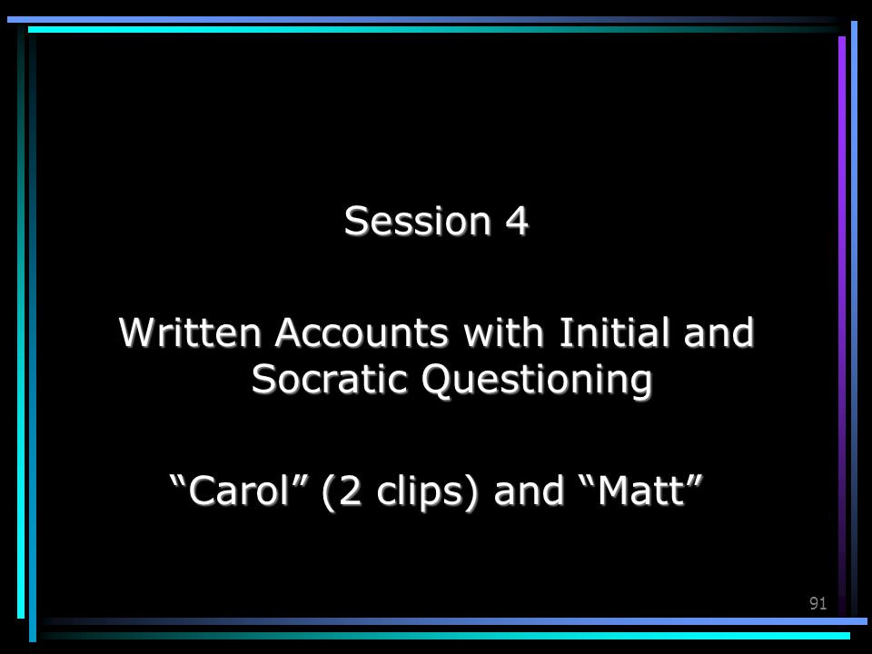 "91 Session 4 Written Accounts with Initial and Socratic Questioning ""Carol"" (2 clips) and ""Matt"""