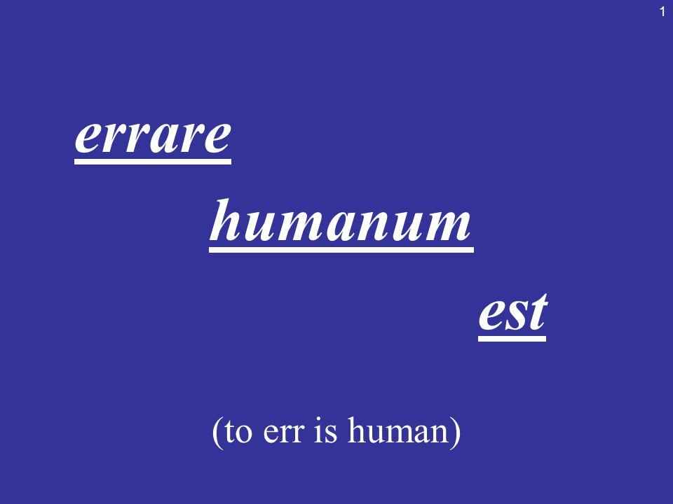 1 errare humanum est (to err is human)