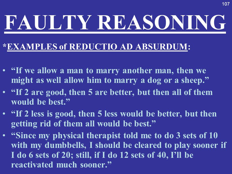 """107 FAULTY REASONING *EXAMPLES of REDUCTIO AD ABSURDUM: """"If we allow a man to marry another man, then we might as well allow him to marry a dog or a s"""
