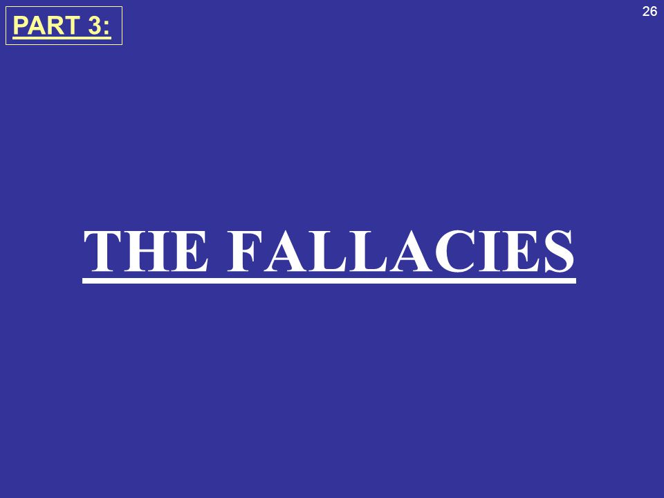 26 THE FALLACIES PART 3: