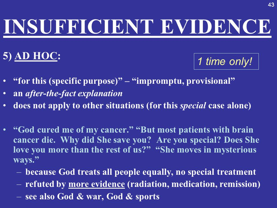 """43 INSUFFICIENT EVIDENCE 5) AD HOC: """"for this (specific purpose)"""" – """"impromptu, provisional"""" an after-the-fact explanation does not apply to other sit"""