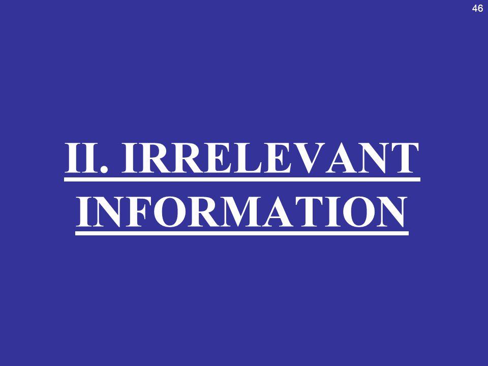 46 II. IRRELEVANT INFORMATION