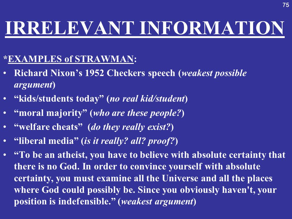 """75 IRRELEVANT INFORMATION *EXAMPLES of STRAWMAN: Richard Nixon's 1952 Checkers speech (weakest possible argument) """"kids/students today"""" (no real kid/s"""