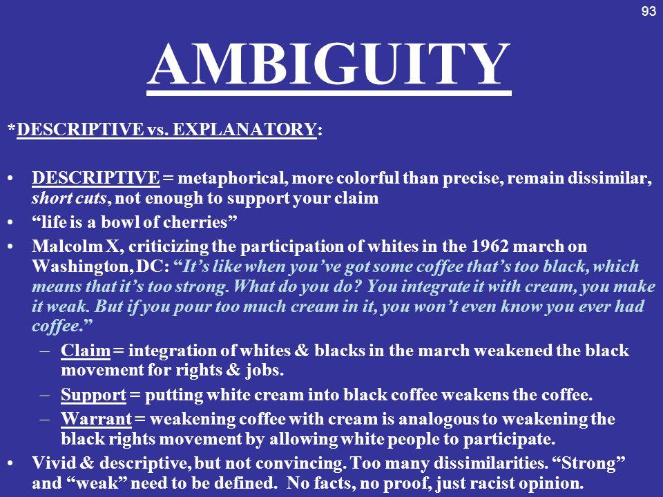 93 AMBIGUITY *DESCRIPTIVE vs. EXPLANATORY: DESCRIPTIVE = metaphorical, more colorful than precise, remain dissimilar, short cuts, not enough to suppor