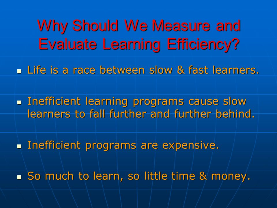 Why Should We Measure and Evaluate Learning Efficiency.