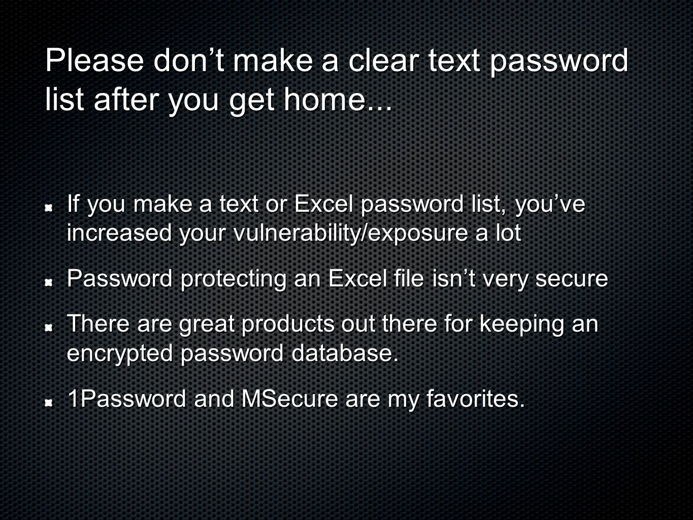 Please don't make a clear text password list after you get home...